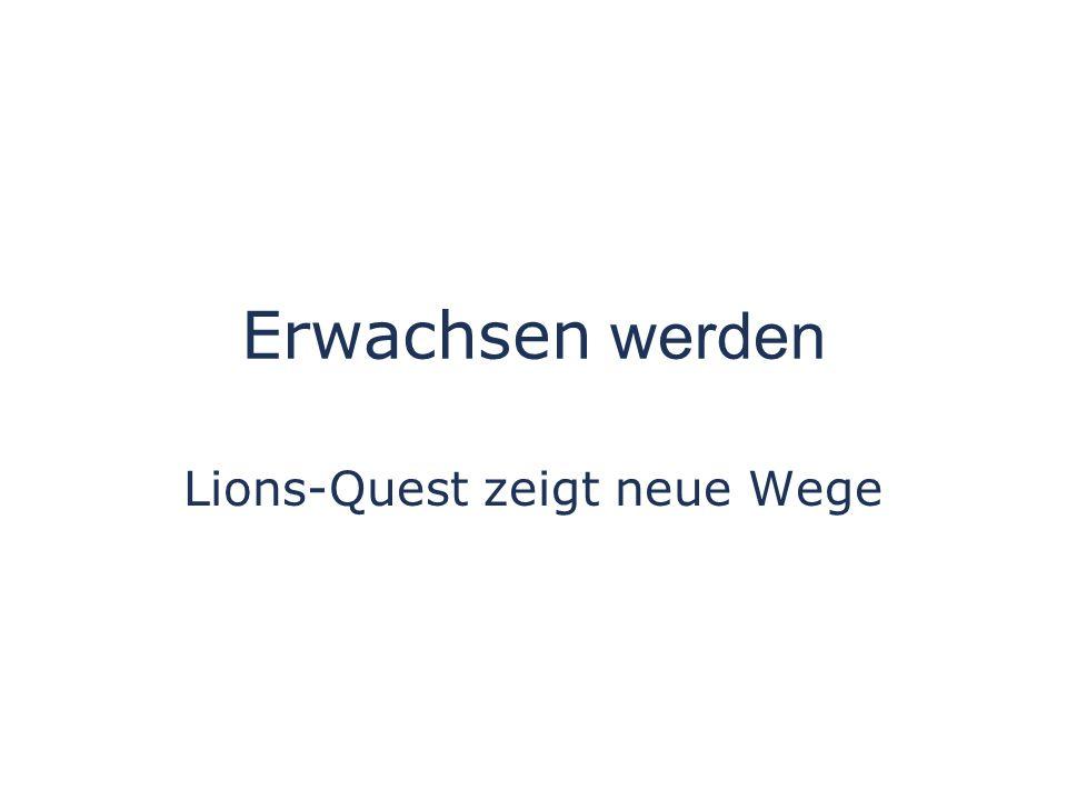 Erwachsen werden Lions-Quest zeigt neue Wege