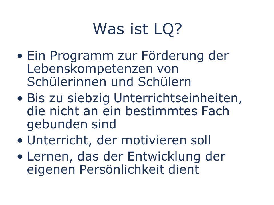 Was ist LQ? Ein Programm zur Förderung der Lebenskompetenzen von Schülerinnen und Schülern Bis zu siebzig Unterrichtseinheiten, die nicht an ein besti