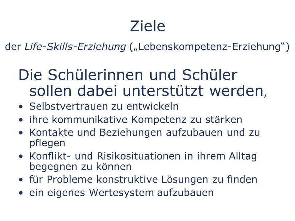 Ziele der Life-Skills-Erziehung (Lebenskompetenz-Erziehung) Die Schülerinnen und Schüler sollen dabei unterstützt werden, Selbstvertrauen zu entwickel