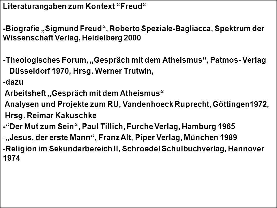 Literaturangaben zum Kontext Freud -Biografie Sigmund Freud, Roberto Speziale-Bagliacca, Spektrum der Wissenschaft Verlag, Heidelberg 2000 -Theologisc