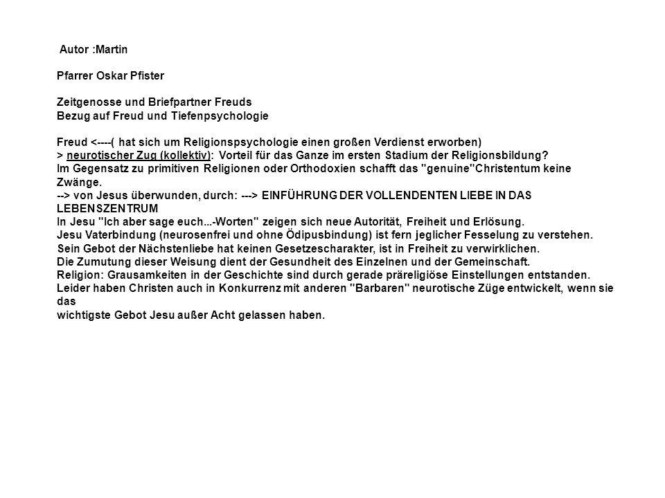 Autor :Martin Pfarrer Oskar Pfister Zeitgenosse und Briefpartner Freuds Bezug auf Freud und Tiefenpsychologie Freud <----( hat sich um Religionspsycho