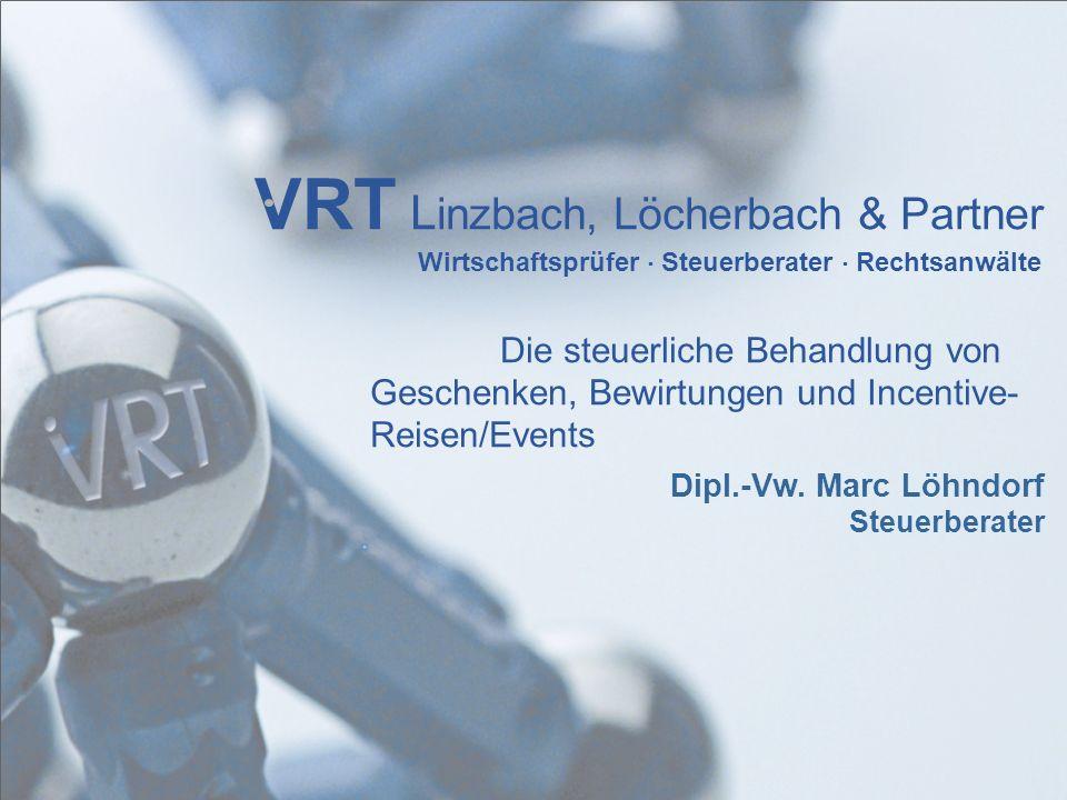 VRT L inzbach, Löcherbach & Partner Wirtschaftsprüfer Steuerberater Rechtsanwälte Die steuerliche Behandlung von Geschenken, Bewirtungen und Incentive