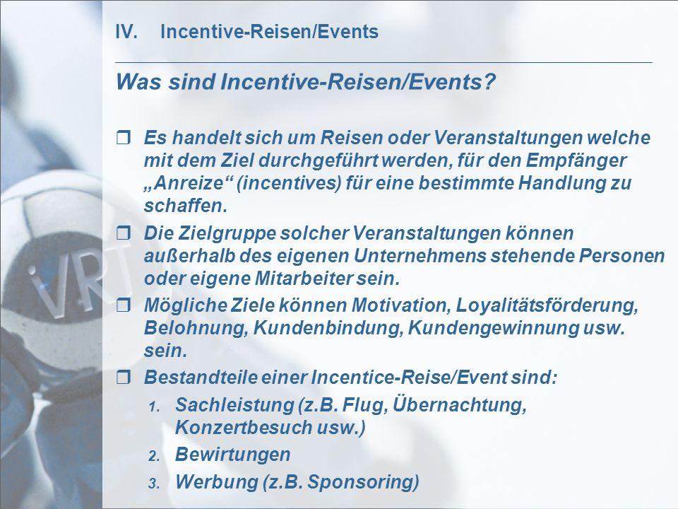 IV.Incentive-Reisen/Events Was sind Incentive-Reisen/Events? Es handelt sich um Reisen oder Veranstaltungen welche mit dem Ziel durchgeführt werden, f