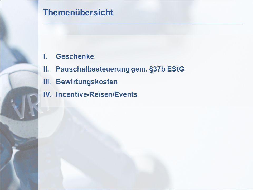I.Geschenke II.Pauschalbesteuerung gem. §37b EStG III.Bewirtungskosten IV.Incentive-Reisen/Events Themenübersicht