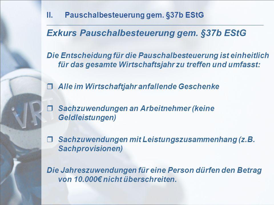 II.Pauschalbesteuerung gem. §37b EStG Exkurs Pauschalbesteuerung gem. §37b EStG Die Entscheidung für die Pauschalbesteuerung ist einheitlich für das g