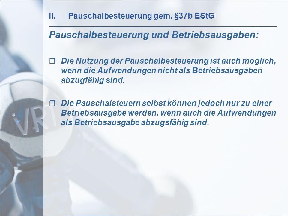 II.Pauschalbesteuerung gem. §37b EStG Pauschalbesteuerung und Betriebsausgaben: Die Nutzung der Pauschalbesteuerung ist auch möglich, wenn die Aufwend