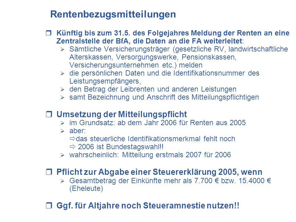 Künftig bis zum 31.5. des Folgejahres Meldung der Renten an eine Zentralstelle der BfA, die Daten an die FA weiterleitet: Sämtliche Versicherungsträge