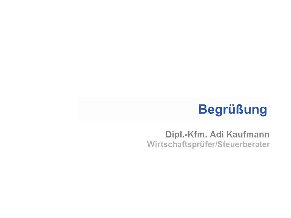 Dipl.-Kfm. Adi Kaufmann Wirtschaftsprüfer/Steuerberater Begrüßung
