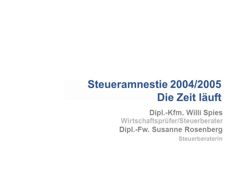 Dipl.-Kfm. Willi Spies Wirtschaftsprüfer/Steuerberater Dipl.-Fw. Susanne Rosenberg Steuerberaterin Steueramnestie 2004/2005 Die Zeit läuft