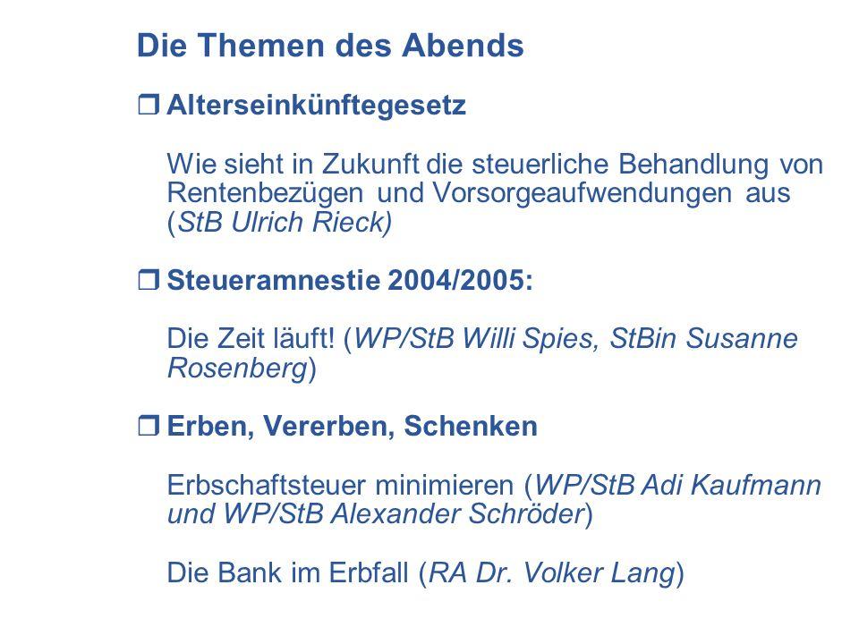 Die Themen des Abends Alterseinkünftegesetz Wie sieht in Zukunft die steuerliche Behandlung von Rentenbezügen und Vorsorgeaufwendungen aus (StB Ulrich Rieck) Steueramnestie 2004/2005: Die Zeit läuft.