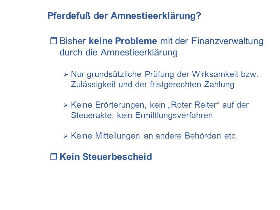 Pferdefuß der Amnestieerklärung? Bisher keine Probleme mit der Finanzverwaltung durch die Amnestieerklärung Nur grundsätzliche Prüfung der Wirksamkeit