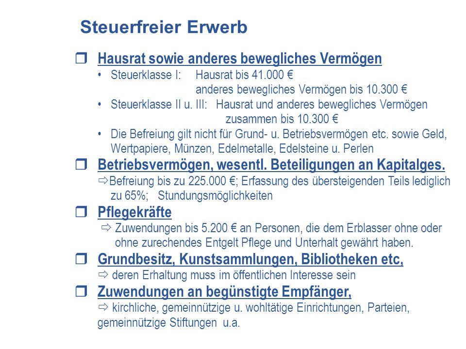 Hausrat sowie anderes bewegliches Vermögen Steuerklasse I: Hausrat bis 41.000 anderes bewegliches Vermögen bis 10.300 Steuerklasse II u.