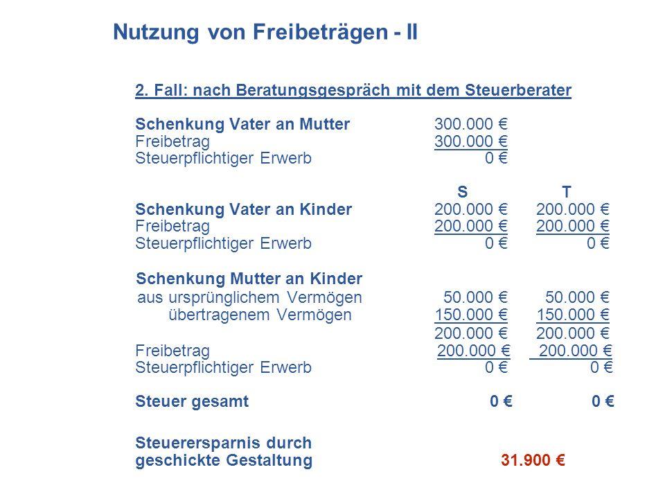 2. Fall: nach Beratungsgespräch mit dem Steuerberater Schenkung Vater an Mutter300.000 Freibetrag300.000 Steuerpflichtiger Erwerb 0 S T Schenkung Vate