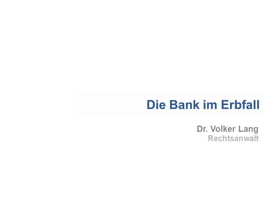 Dr. Volker Lang Rechtsanwalt Die Bank im Erbfall