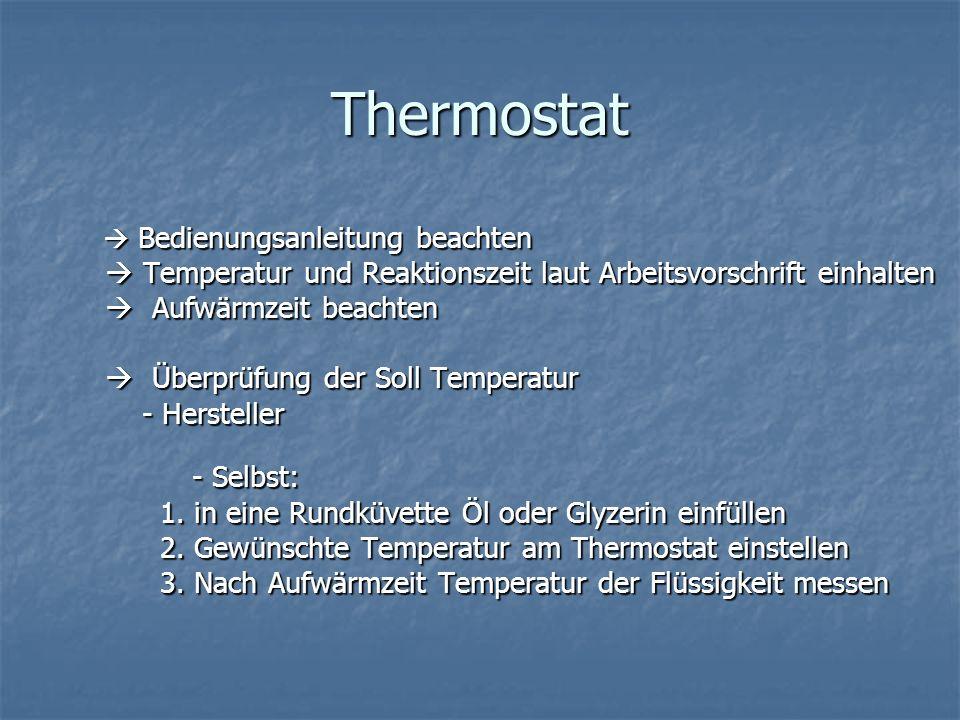 Thermostat Bedienungsanleitung beachten Bedienungsanleitung beachten Temperatur und Reaktionszeit laut Arbeitsvorschrift einhalten Temperatur und Reak