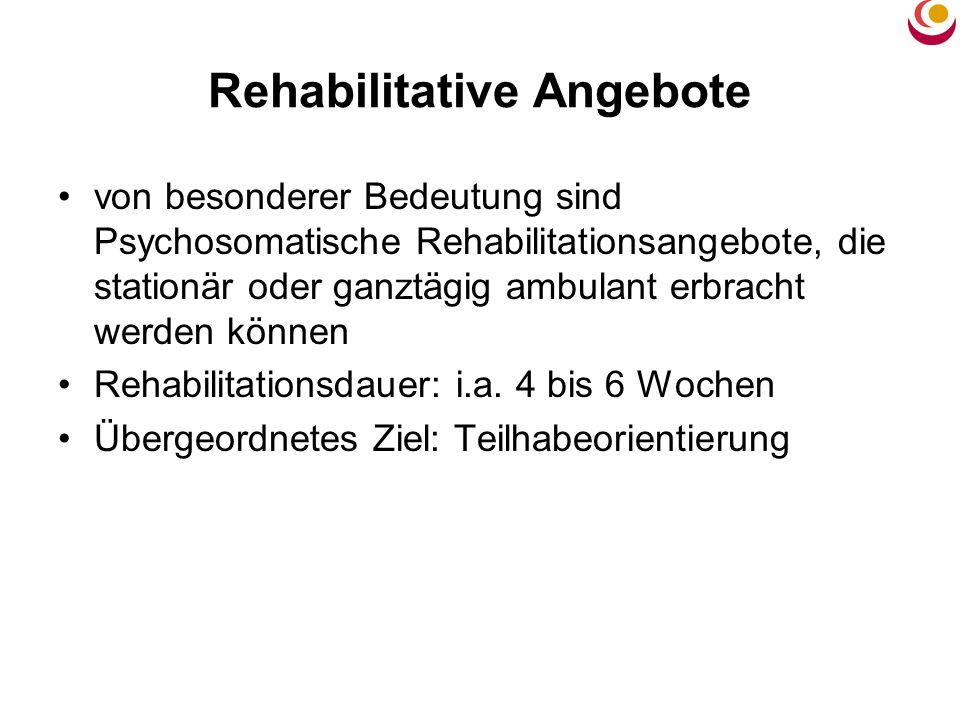 Rehabilitative Angebote von besonderer Bedeutung sind Psychosomatische Rehabilitationsangebote, die stationär oder ganztägig ambulant erbracht werden