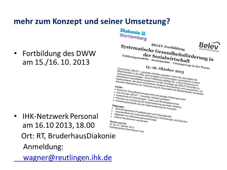 mehr zum Konzept und seiner Umsetzung? Fortbildung des DWW am 15./16. 10. 2013 IHK-Netzwerk Personal am 16.10 2013, 18.00 Ort: RT, BruderhausDiakonie