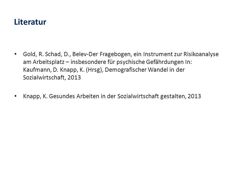 Literatur Gold, R. Schad, D., Belev-Der Fragebogen, ein Instrument zur Risikoanalyse am Arbeitsplatz – insbesondere für psychische Gefährdungen In: Ka