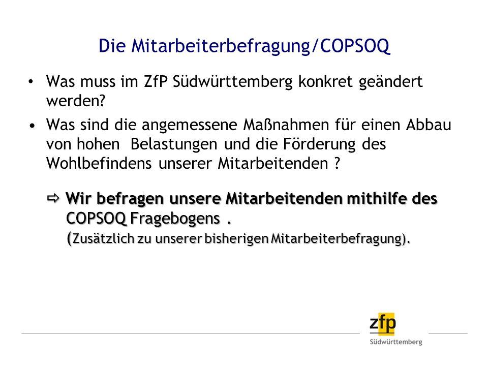 Die Mitarbeiterbefragung/COPSOQ Was muss im ZfP Südwürttemberg konkret geändert werden? Was sind die angemessene Maßnahmen für einen Abbau von hohen B