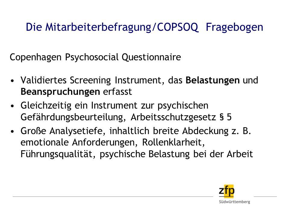 Die Mitarbeiterbefragung/COPSOQ Fragebogen Copenhagen Psychosocial Questionnaire Validiertes Screening Instrument, das Belastungen und Beanspruchungen