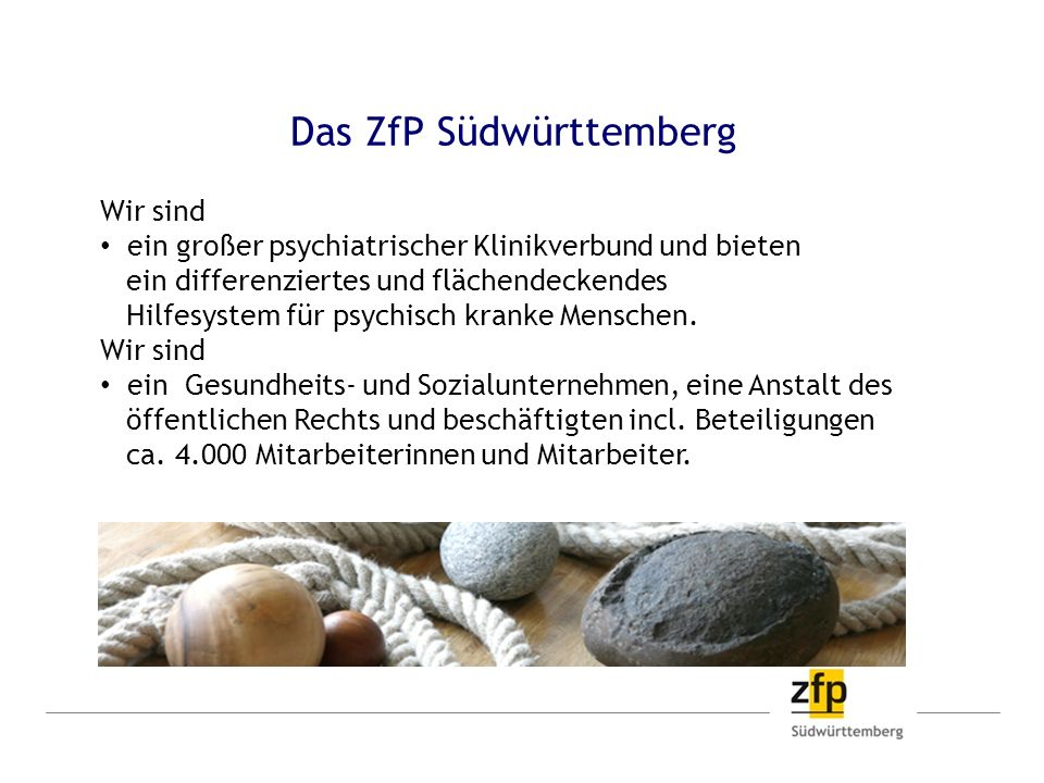Das ZfP Südwürttemberg Wir sind ein großer psychiatrischer Klinikverbund und bieten ein differenziertes und flächendeckendes Hilfesystem für psychisch