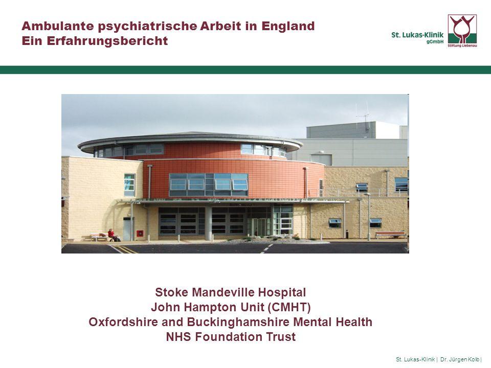 St. Lukas-Klinik | Dr. Jürgen Kolb | Ambulante psychiatrische Arbeit in England Ein Erfahrungsbericht Stoke Mandeville Hospital John Hampton Unit (CMH