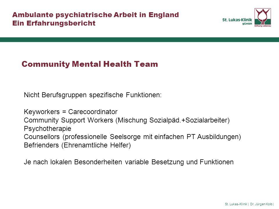 St. Lukas-Klinik | Dr. Jürgen Kolb | Ambulante psychiatrische Arbeit in England Ein Erfahrungsbericht Community Mental Health Team Nicht Berufsgruppen