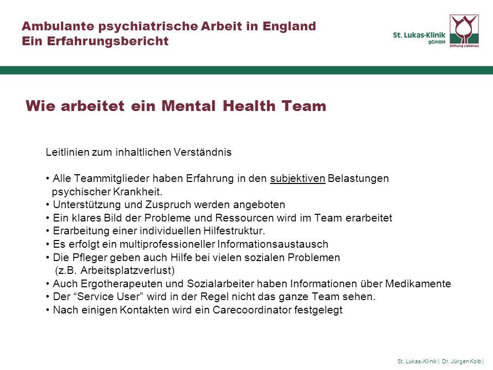 St. Lukas-Klinik | Dr. Jürgen Kolb | Ambulante psychiatrische Arbeit in England Ein Erfahrungsbericht Wie arbeitet ein Mental Health Team Leitlinien z
