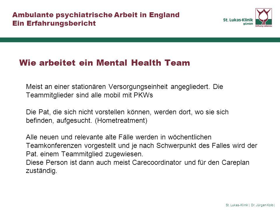 St. Lukas-Klinik | Dr. Jürgen Kolb | Ambulante psychiatrische Arbeit in England Ein Erfahrungsbericht Wie arbeitet ein Mental Health Team Meist an ein
