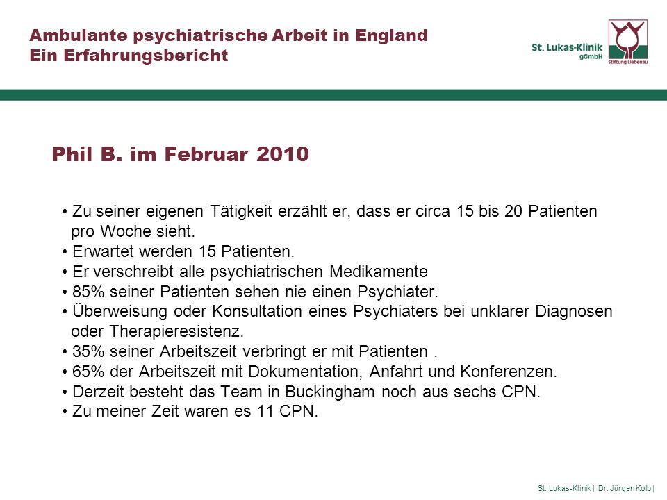 St. Lukas-Klinik | Dr. Jürgen Kolb | Ambulante psychiatrische Arbeit in England Ein Erfahrungsbericht Phil B. im Februar 2010 Zu seiner eigenen Tätigk