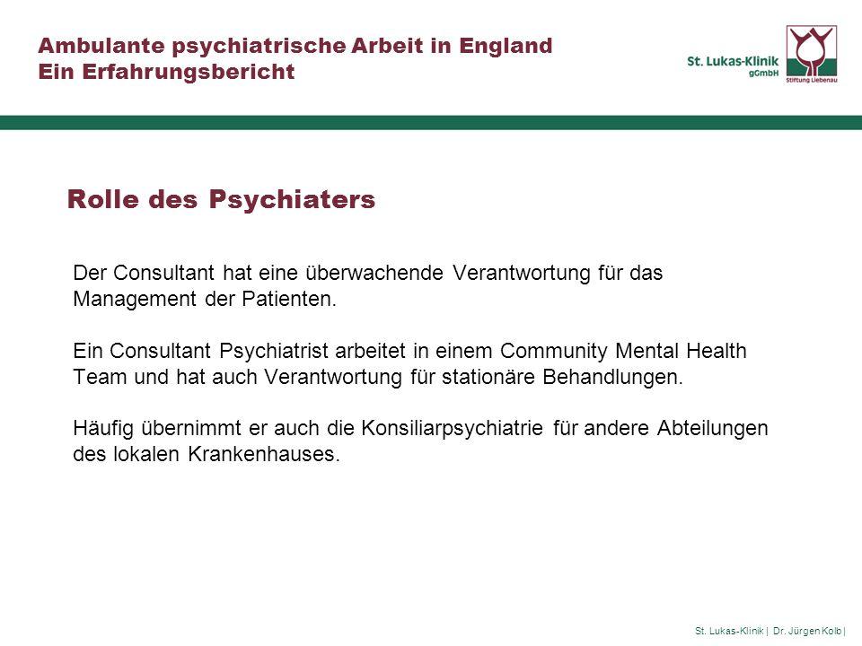 St. Lukas-Klinik | Dr. Jürgen Kolb | Ambulante psychiatrische Arbeit in England Ein Erfahrungsbericht Rolle des Psychiaters Der Consultant hat eine üb