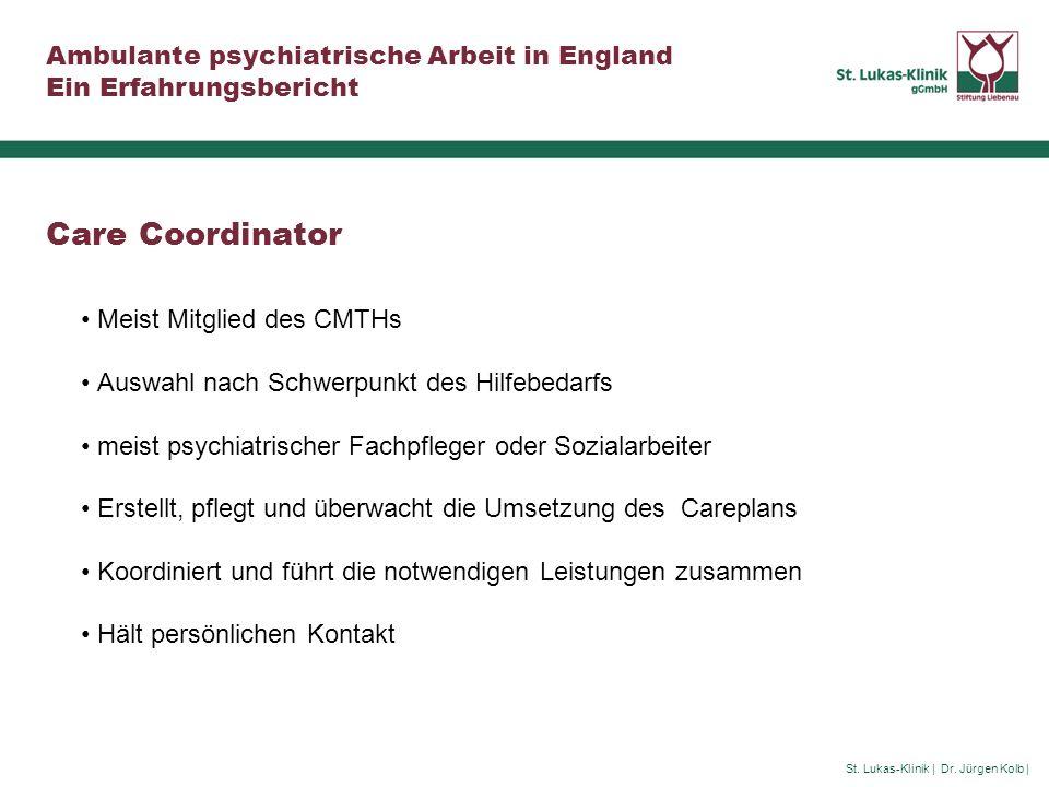 St. Lukas-Klinik | Dr. Jürgen Kolb | Ambulante psychiatrische Arbeit in England Ein Erfahrungsbericht Care Coordinator Meist Mitglied des CMTHs Auswah