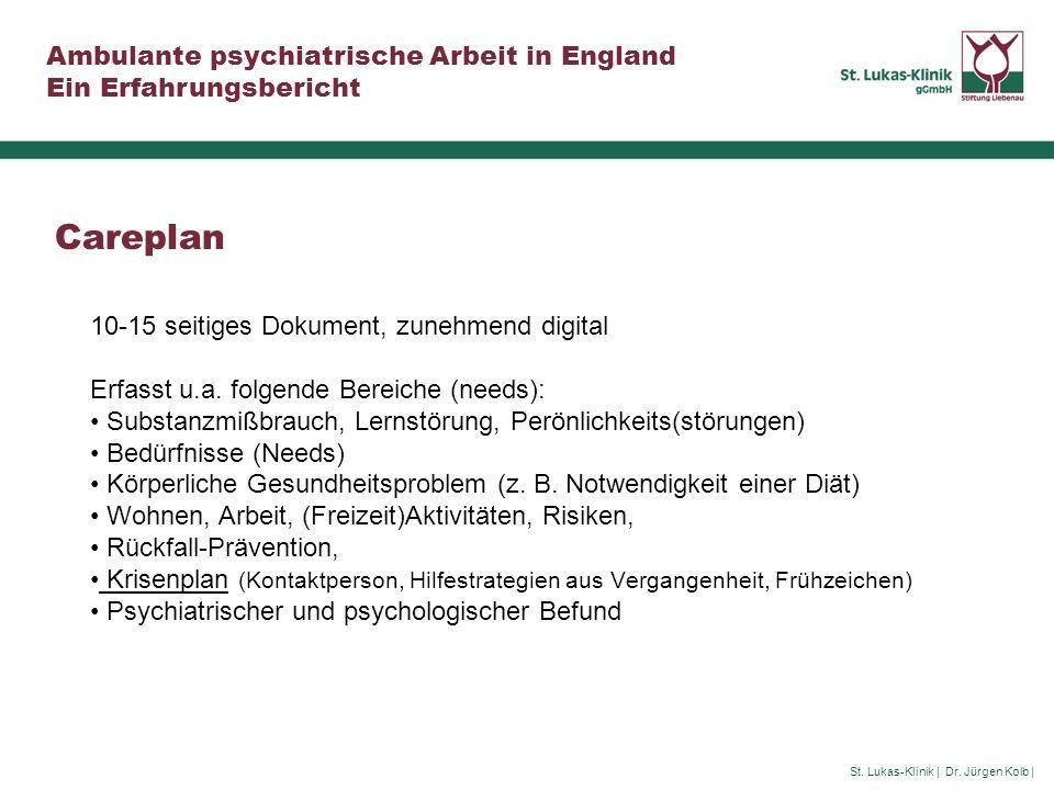 St. Lukas-Klinik | Dr. Jürgen Kolb | Ambulante psychiatrische Arbeit in England Ein Erfahrungsbericht Careplan 10-15 seitiges Dokument, zunehmend digi