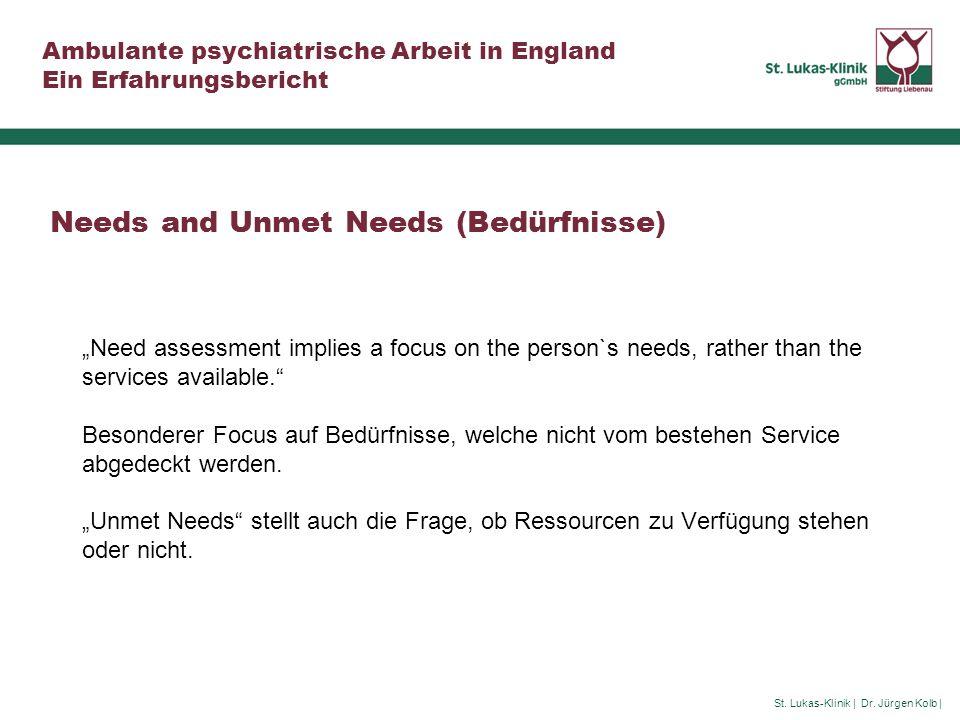 St. Lukas-Klinik | Dr. Jürgen Kolb | Ambulante psychiatrische Arbeit in England Ein Erfahrungsbericht Needs and Unmet Needs (Bedürfnisse) Need assessm