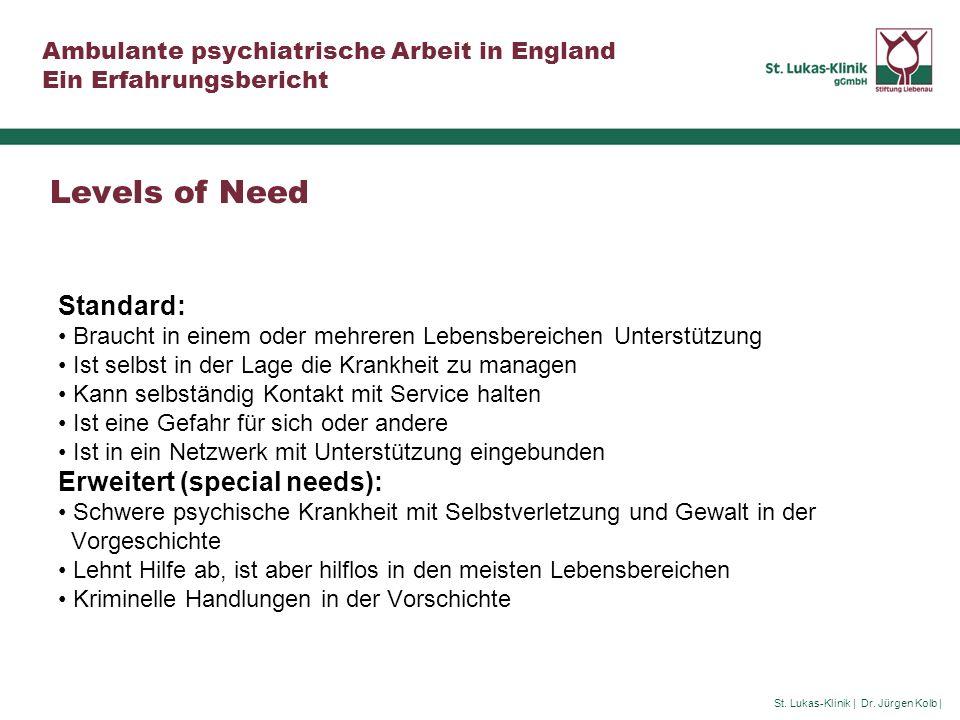 St. Lukas-Klinik | Dr. Jürgen Kolb | Ambulante psychiatrische Arbeit in England Ein Erfahrungsbericht Levels of Need Standard: Braucht in einem oder m