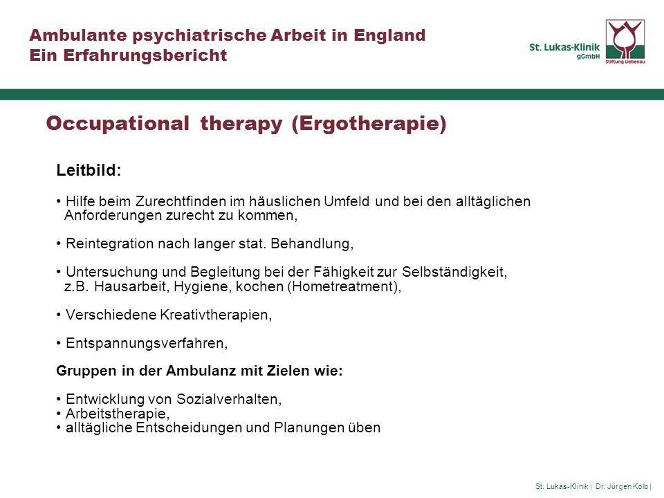 St. Lukas-Klinik | Dr. Jürgen Kolb | Ambulante psychiatrische Arbeit in England Ein Erfahrungsbericht Occupational therapy (Ergotherapie) Leitbild: Hi