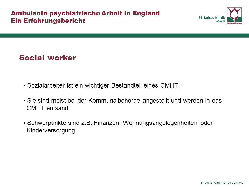 St. Lukas-Klinik | Dr. Jürgen Kolb | Ambulante psychiatrische Arbeit in England Ein Erfahrungsbericht Social worker Sozialarbeiter ist ein wichtiger B