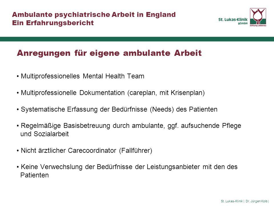 St. Lukas-Klinik | Dr. Jürgen Kolb | Ambulante psychiatrische Arbeit in England Ein Erfahrungsbericht Anregungen für eigene ambulante Arbeit Multiprof