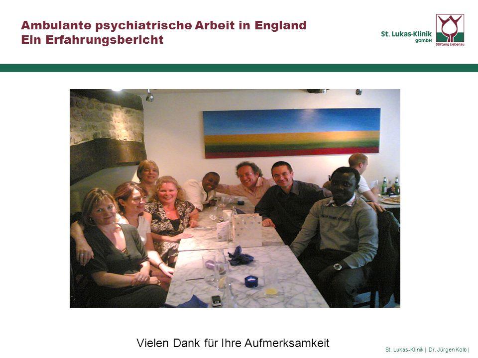 St. Lukas-Klinik | Dr. Jürgen Kolb | Ambulante psychiatrische Arbeit in England Ein Erfahrungsbericht Vielen Dank für Ihre Aufmerksamkeit