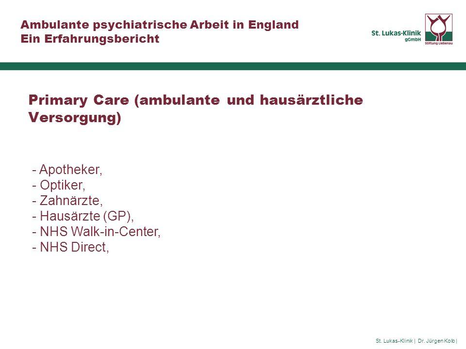 St. Lukas-Klinik | Dr. Jürgen Kolb | Ambulante psychiatrische Arbeit in England Ein Erfahrungsbericht Primary Care (ambulante und hausärztliche Versor