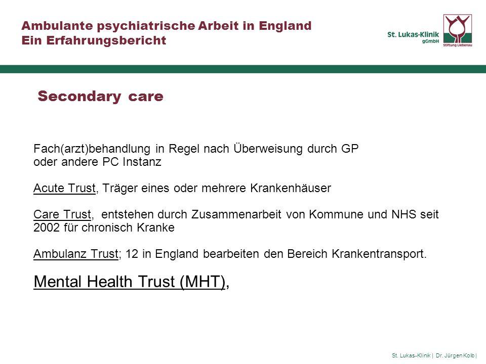 St. Lukas-Klinik | Dr. Jürgen Kolb | Ambulante psychiatrische Arbeit in England Ein Erfahrungsbericht Secondary care Fach(arzt)behandlung in Regel nac