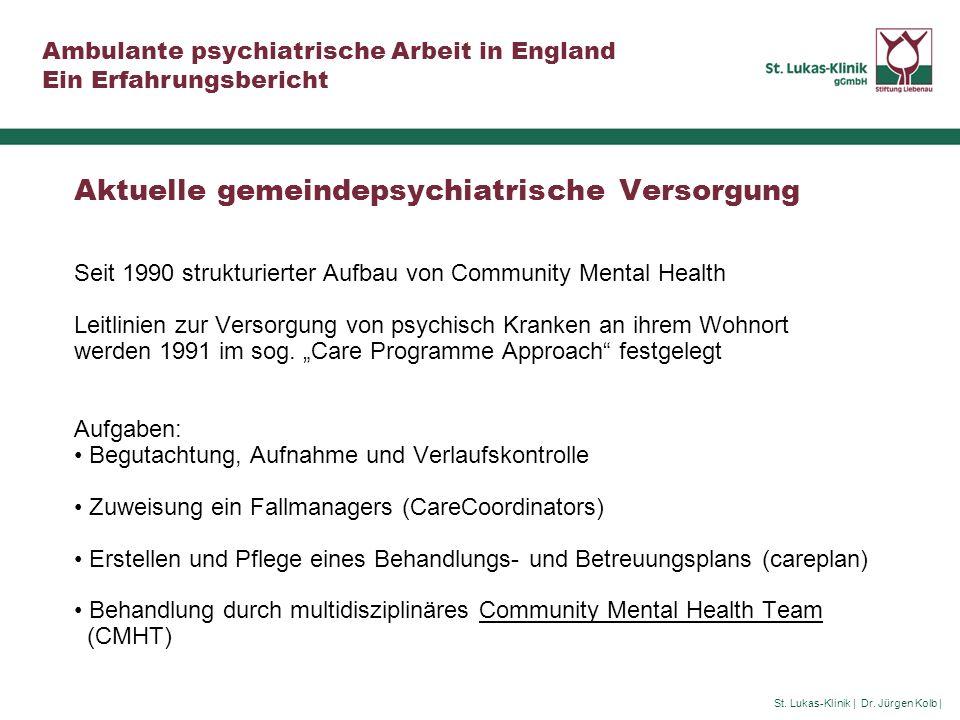 St. Lukas-Klinik | Dr. Jürgen Kolb | Ambulante psychiatrische Arbeit in England Ein Erfahrungsbericht Aktuelle gemeindepsychiatrische Versorgung Seit