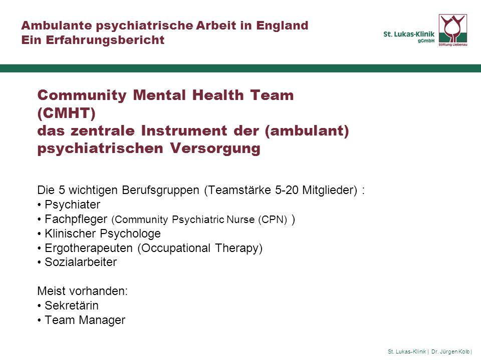 St. Lukas-Klinik | Dr. Jürgen Kolb | Ambulante psychiatrische Arbeit in England Ein Erfahrungsbericht Community Mental Health Team (CMHT) das zentrale