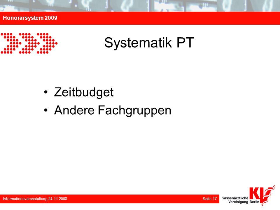 Honorarsystem 2009 Informationsveranstaltung 24.11.2008 Seite 17 Systematik PT Zeitbudget Andere Fachgruppen
