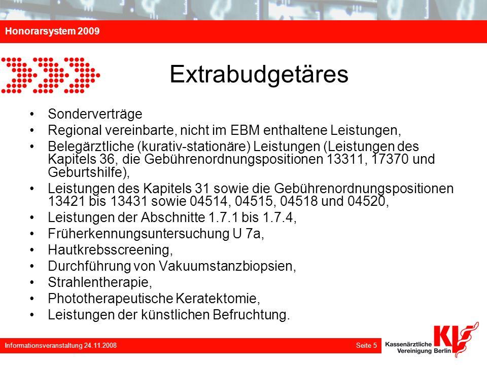 Honorarsystem 2009 Informationsveranstaltung 24.11.2008 Seite 5 Extrabudgetäres Sonderverträge Regional vereinbarte, nicht im EBM enthaltene Leistunge