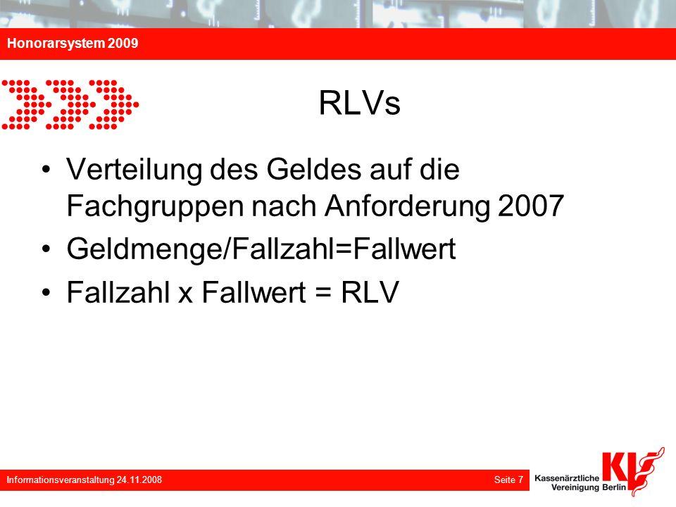 Honorarsystem 2009 Informationsveranstaltung 24.11.2008 Seite 7 RLVs Verteilung des Geldes auf die Fachgruppen nach Anforderung 2007 Geldmenge/Fallzah