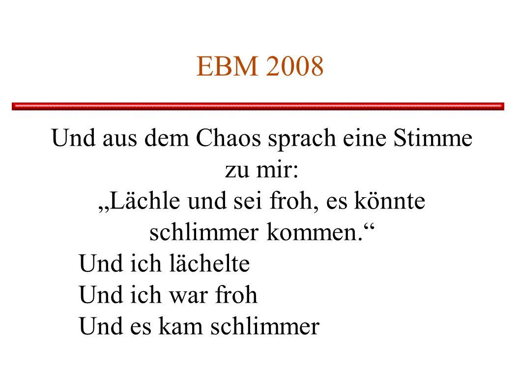 EBM 2008 Und aus dem Chaos sprach eine Stimme zu mir: Lächle und sei froh, es könnte schlimmer kommen. Und ich lächelte Und ich war froh Und es kam sc