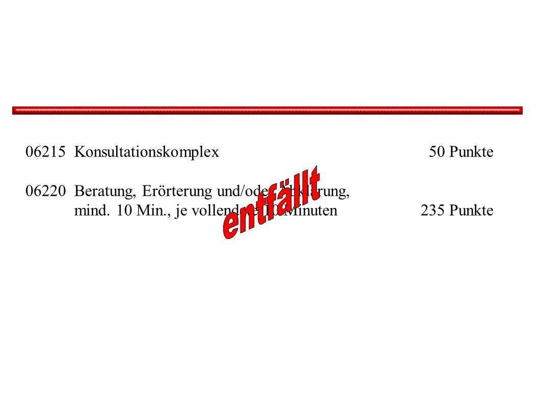 06215Konsultationskomplex 50 Punkte 06220Beratung, Erörterung und/oder Abklärung, mind. 10 Min., je vollendete 10 Minuten 235 Punkte