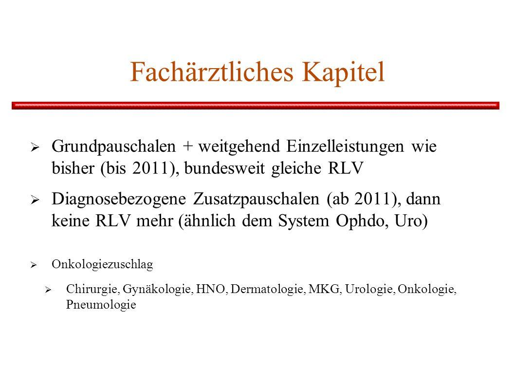 Fachärztliches Kapitel Grundpauschalen + weitgehend Einzelleistungen wie bisher (bis 2011), bundesweit gleiche RLV Diagnosebezogene Zusatzpauschalen (