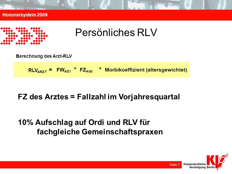 Honorarsystem 2009 Seite 7 Persönliches RLV Berechnung des Arzt-RLV FW AG1 = RLV ARZT FZ Arzt * Morbikoeffizient (altersgewichtet) * FZ des Arztes = F